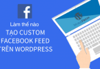 tạo custom facebook feed trên Wordpress